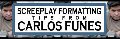 How to Format Your Screenplay Tips from Carlos Funes