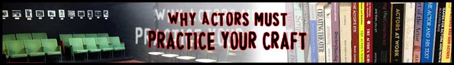 10 Reasons Why Actors Should Never Stop Practicing Their Craft