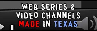 Web Series & Video Channels Made in Texas