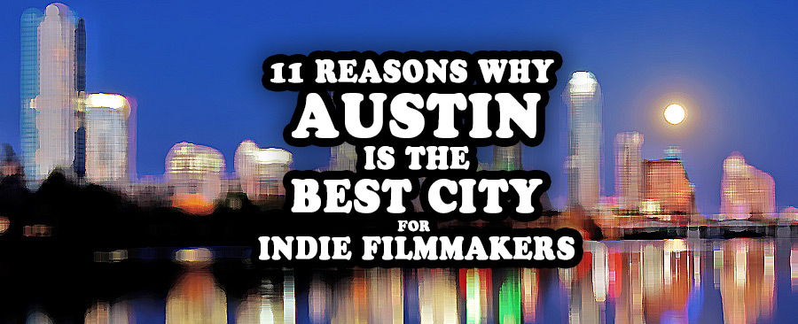 11 Reasons Why Austin Is the Best City for Indie Filmmakers