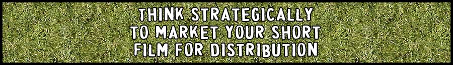 How to Think Strategically to Market Your Short Film for Distribution